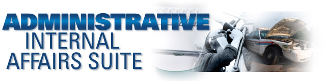 Administrative / Internal Affairs Software Suite  Specialized Law Enforcement & Police Software